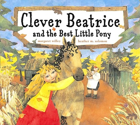Clever Beatrice and the Best Little Pony By Willey, Margaret/ Solomon, Heather M. (ILT)